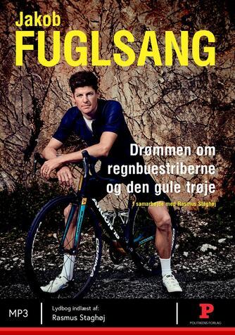 Jakob Fuglsang (f. 1985-03-22): Drømmen om regnbuestriberne og den gule trøje