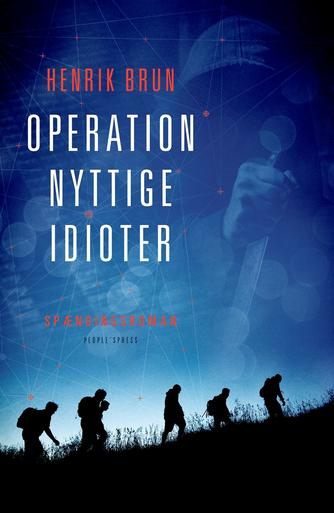 Henrik Brun: Operation nyttige idioter : spændingsroman