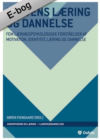 : Elevens læring og dannelse : fem læringspsykologiske forståelser af motivation, identitet, læring og dannelse