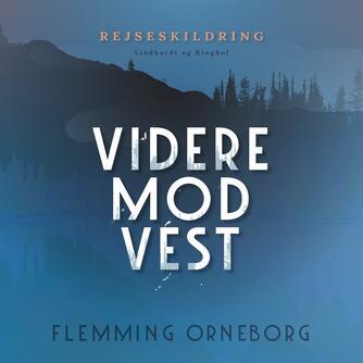 Flemming Orneborg: Videre mod vest : 2.500 kilometer i kano gennem Yukon og Alaska