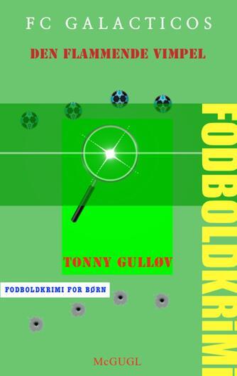 Tonny Gulløv: FC Galacticos  - den flammende vimpel : fodboldkrimi for børn