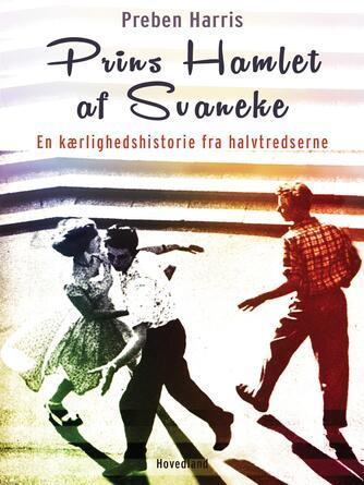Preben Harris: Prins Hamlet af Svaneke : en kærlighedshistorie fra halvtredserne