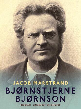 Jacob Marstrand: Bjørnstjerne Bjørnson : en Livsskildring