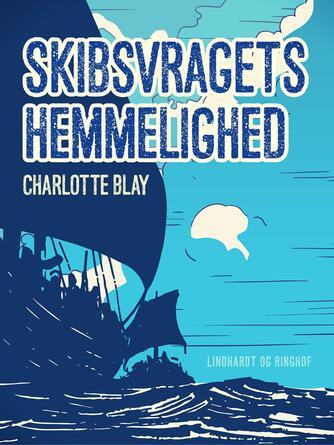 Charlotte Blay: Skibsvragets hemmelighed