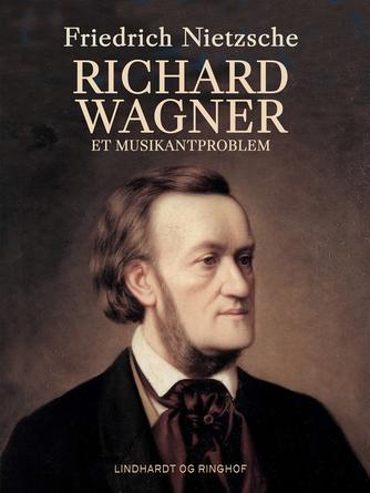 Friedrich Nietzsche: Richard Wagner : et Musikant-Problem