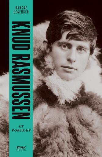 Anne-Sofie Storm Wesche (f. 1973): Knud Rasmussen : et portræt