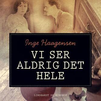 Inge Haagensen: Vi ser aldrig det hele