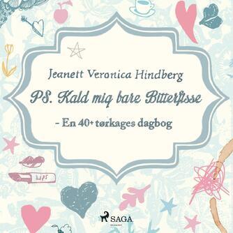 Jeanett Veronica Hindberg: PS. Kald mig bare Bitterfisse : en 40+ tørkages dagbog