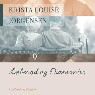 Krista Louise Jørgensen (f. 1928): Løbesod og diamanter : dagbogsroman om at blive gammel