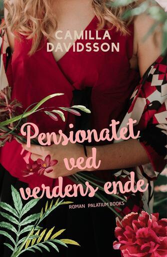 Camilla Davidsson: Pensionatet ved verdens ende : roman