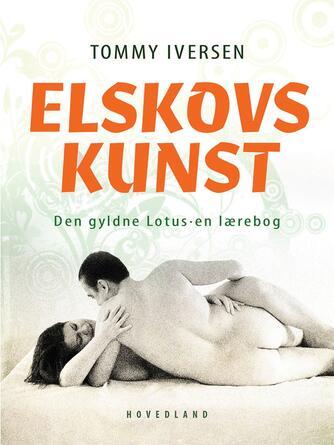 Tommy Iversen (f. 1956): Elskovskunst : den gyldne lotus : en lærebog