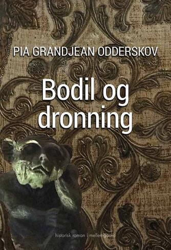Pia Grandjean Odderskov: Bodil og dronning : historisk roman