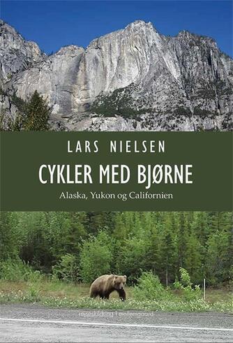 Lars Nielsen (f. 1955): Cykler med bjørne : Alaska, Yukon og Californien