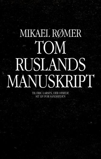 Mikael Rømer (f. 1974): Tom Ruslands manuskript