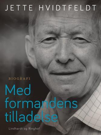 Jette Hvidtfeldt: Med formandens tilladelse : et portræt af Christian Mejdahl