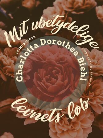 Charlotta Dorothea Biehl: Mit ubetydelige Levnets Løb