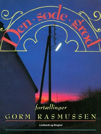 Gorm Rasmussen (f. 1945): Den søde grød : fortællinger