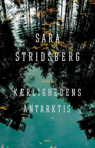 Sara Stridsberg: Kærlighedens Antarktis : roman