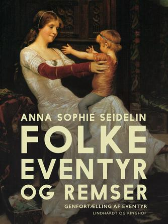 Anna Sophie Seidelin: Folkeeventyr og remser