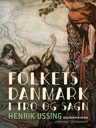 Henrik Ussing: Folkets Danmark i Tro og Sagn