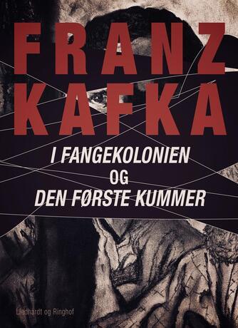 Franz Kafka: I Fangekolonien og Den første Kummer