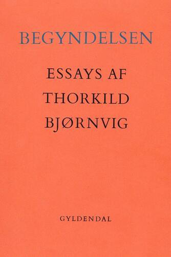 Thorkild Bjørnvig: Begyndelsen : essays