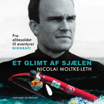 Nicolai Moltke-Leth: Et glimt af sjælen : fra elitesoldat til eventyrer