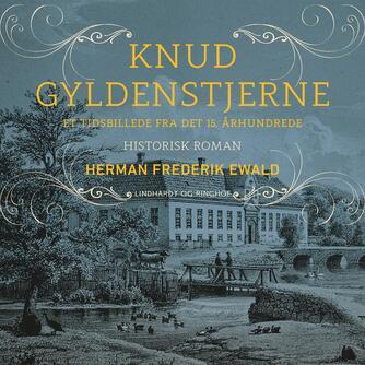 H. F. Ewald: Knud Gyldenstjerne : tidsbillede fra det 15. århundrede