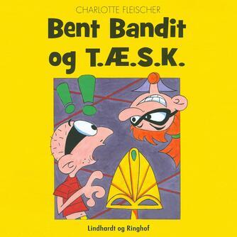 Charlotte Fleischer: Bent Bandit og T.Æ.S.K.