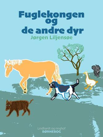 Jørgen Liljensøe: Fuglekongen og de andre dyr