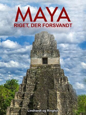 Hakon Mielche: Maya : riget, der forsvandt