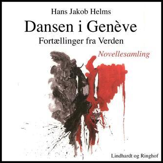 Hans Jakob Helms: Dansen i Genève : fortællinger fra Verden