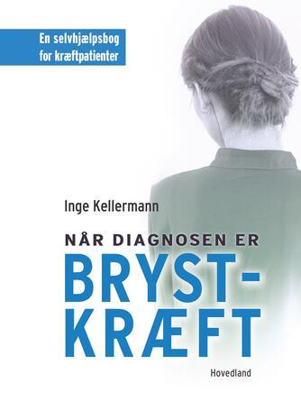Inge Kellermann: Når diagnosen er brystkræft : en selvhjælpsbog for kræftpatienter