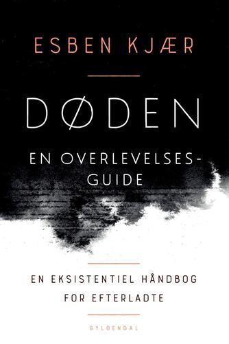 Esben Kjær: Døden - en overlevelsesguide : en eksistentiel håndbog til efterladte