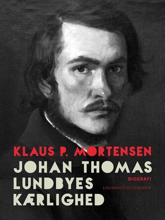 Klaus P. Mortensen (f. 1942): Johan Thomas Lundbyes kærlighed
