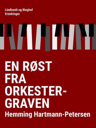 Hemming Hartmann-Petersen: En røst fra orkestergraven : om teaterfolk og musikmennesker