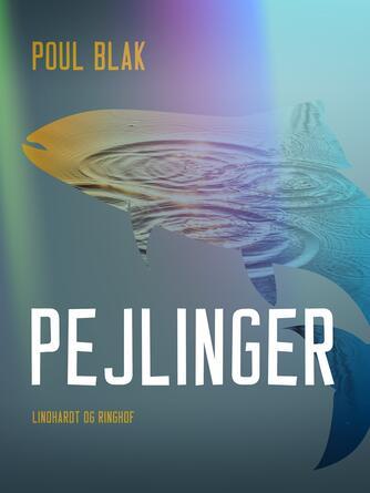 Poul Blak: Pejlinger : jagt, lystfiskeri og andre natur-lige ting