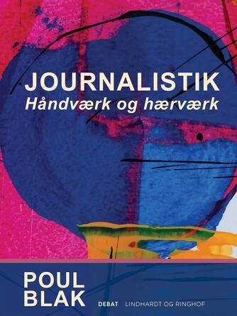 Poul Blak: Journalistik : håndværk og hærværk