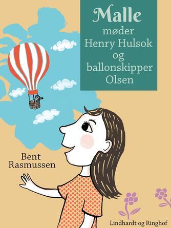 Bent Rasmussen (f. 1934): Malle møder Henry Hulsok og ballonskipper Olsen