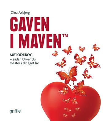 Gina Asbjerg: Gaven i maven : metodebog : sådan bliver du mester i dit eget liv (Metodebog)