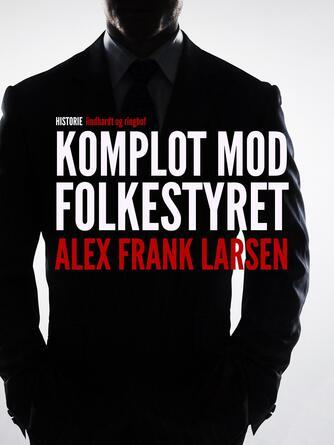 Alex Frank Larsen (f. 1946): Komplot mod folkestyret
