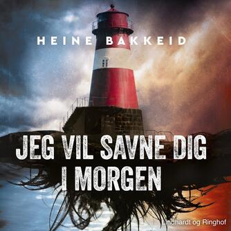 Heine T. Bakkeid (f. 1974): Jeg vil savne dig i morgen
