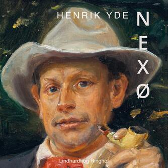 Henrik Yde (f. 1950): Nexø : Martin Andersen Nexøs liv og værk