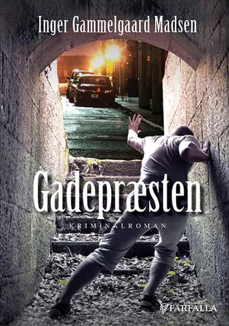 Inger Gammelgaard Madsen: Gadepræsten : kriminalroman
