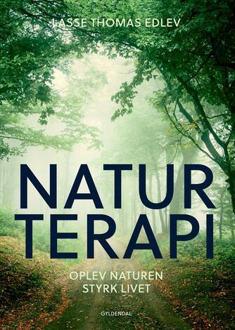 Lasse Thomas Edlev: Naturterapi : oplev naturen - styrk livet