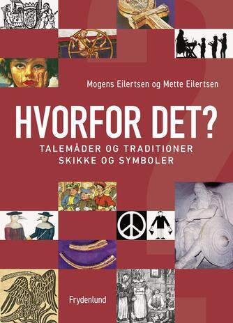 Mette Eilertsen, Mogens Eilertsen: Hvorfor det? : talemåder og traditioner, skikke og symboler