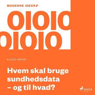 Klaus Høyer: Hvem skal bruge sundhedsdata - og til hvad?