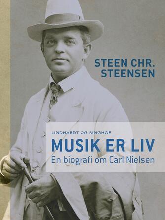 Steen Chr. Steensen: Musik er liv : en biografi om Carl Nielsen