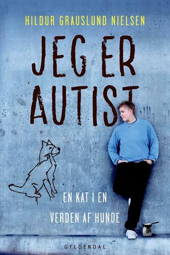 Hildur Grauslund Nielsen (f. 1973): Jeg er autist : en kat i en verden af hunde