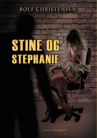 Rolf Christensen (f. 1956): Stine og Stephanie : roman